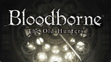 """《血源詛咒》大型DLC""""老獵人""""游戲演示視頻公開"""